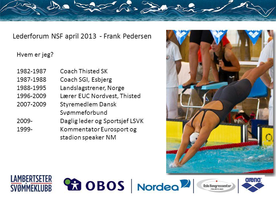 Lederforum NSF april 2013 - Frank Pedersen Hvem er jeg? 1982-1987Coach Thisted SK 1987-1988Coach SGI, Esbjerg 1988-1995Landslagstrener, Norge 1996-200