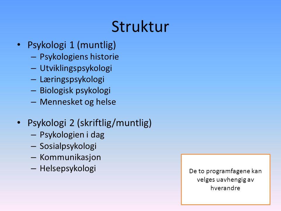 Struktur • Psykologi 1 (muntlig) – Psykologiens historie – Utviklingspsykologi – Læringspsykologi – Biologisk psykologi – Mennesket og helse • Psykolo