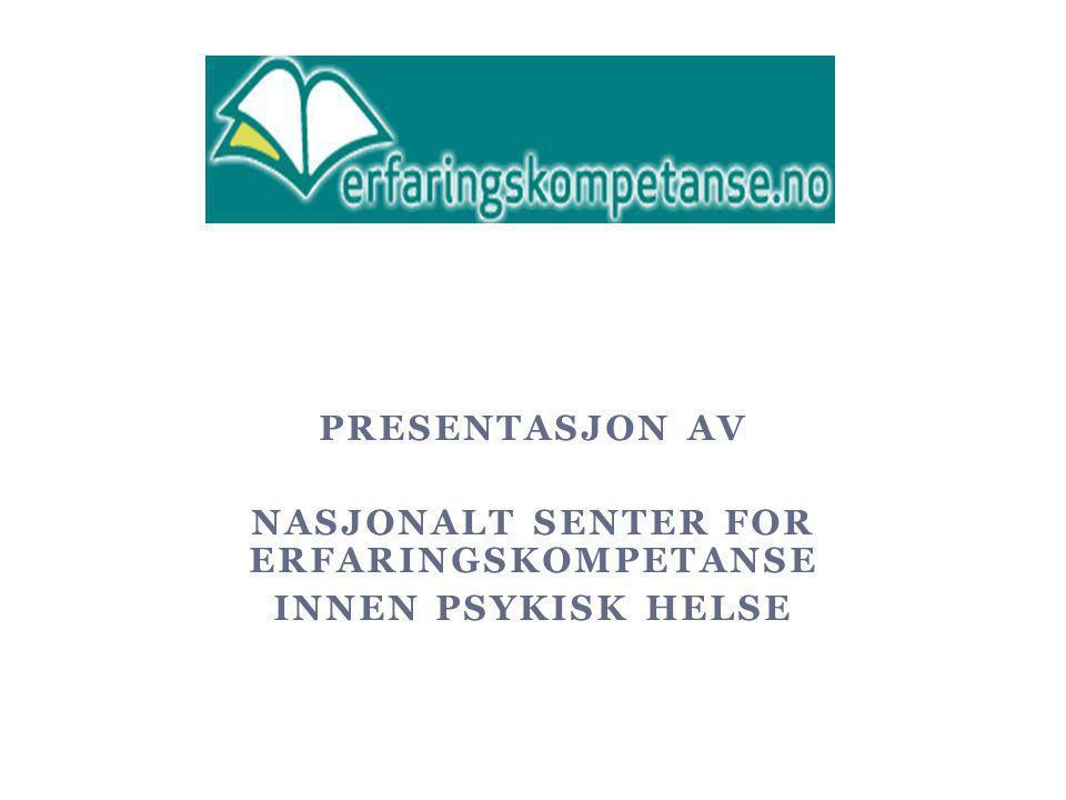 PRESENTASJON AV NASJONALT SENTER FOR ERFARINGSKOMPETANSE INNEN PSYKISK HELSE NKLMS 21.09.11