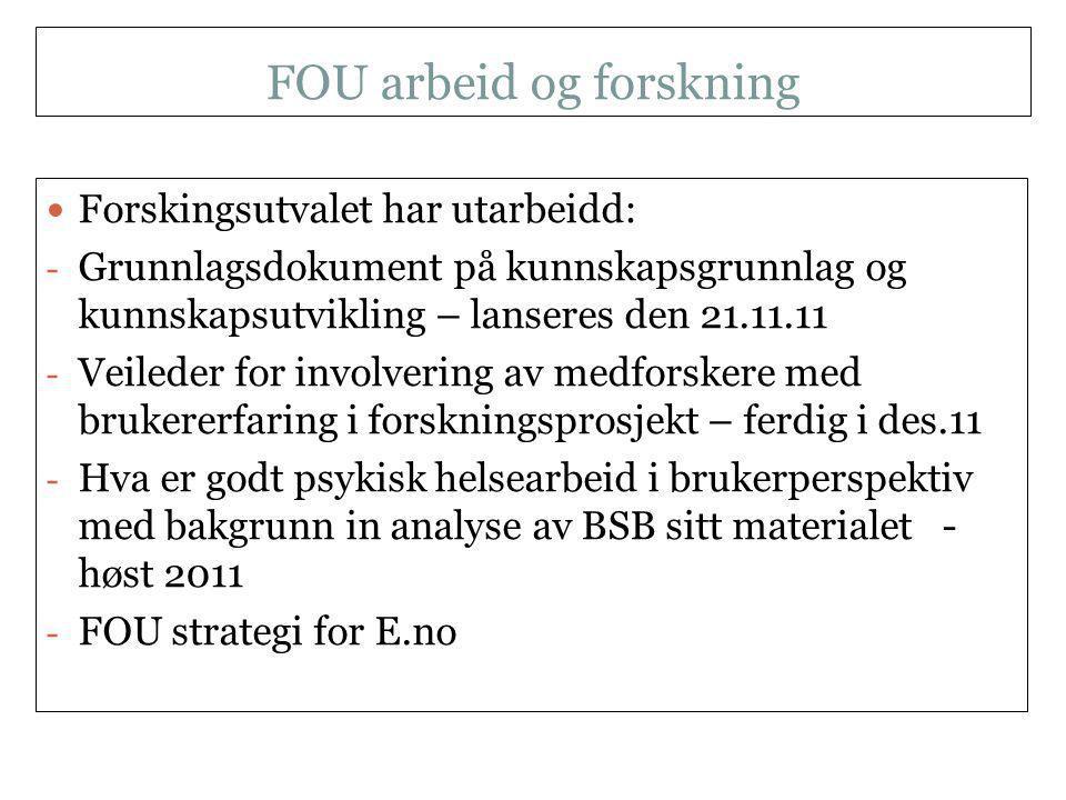 FOU arbeid og forskning NKLMS 21.09.11  Forskingsutvalet har utarbeidd: - Grunnlagsdokument på kunnskapsgrunnlag og kunnskapsutvikling – lanseres den 21.11.11 - Veileder for involvering av medforskere med brukererfaring i forskningsprosjekt – ferdig i des.11 - Hva er godt psykisk helsearbeid i brukerperspektiv med bakgrunn in analyse av BSB sitt materialet - høst 2011 - FOU strategi for E.no