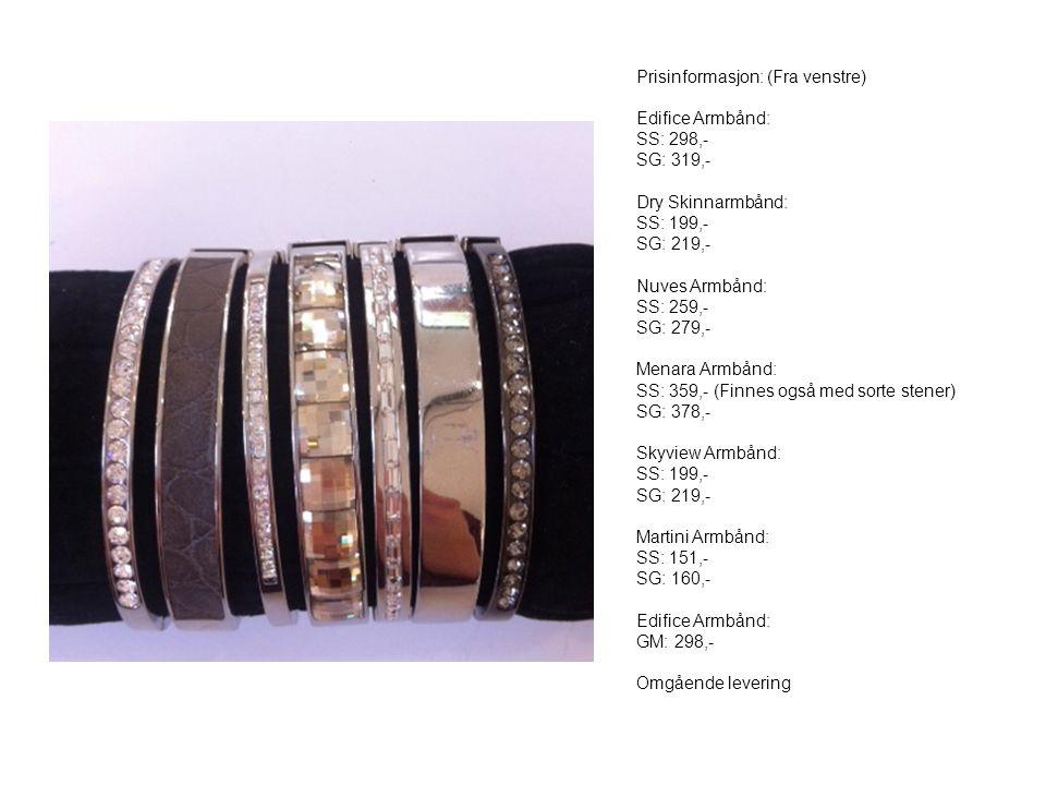 Prisinformasjon: (Fra venstre) Edifice Armbånd: SS: 298,- SG: 319,- Dry Skinnarmbånd: SS: 199,- SG: 219,- Nuves Armbånd: SS: 259,- SG: 279,- Menara Ar
