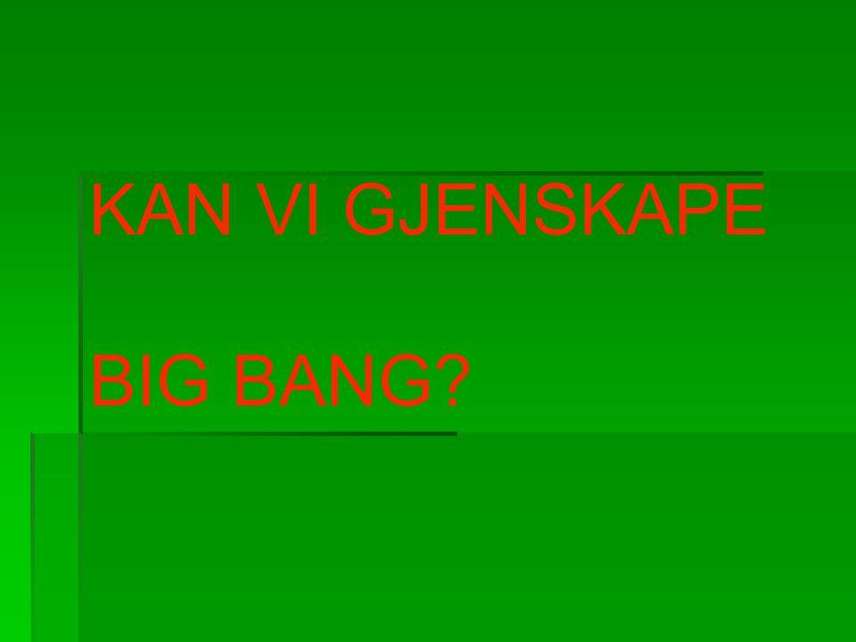 KAN VI GJENSKAPE BIG BANG?