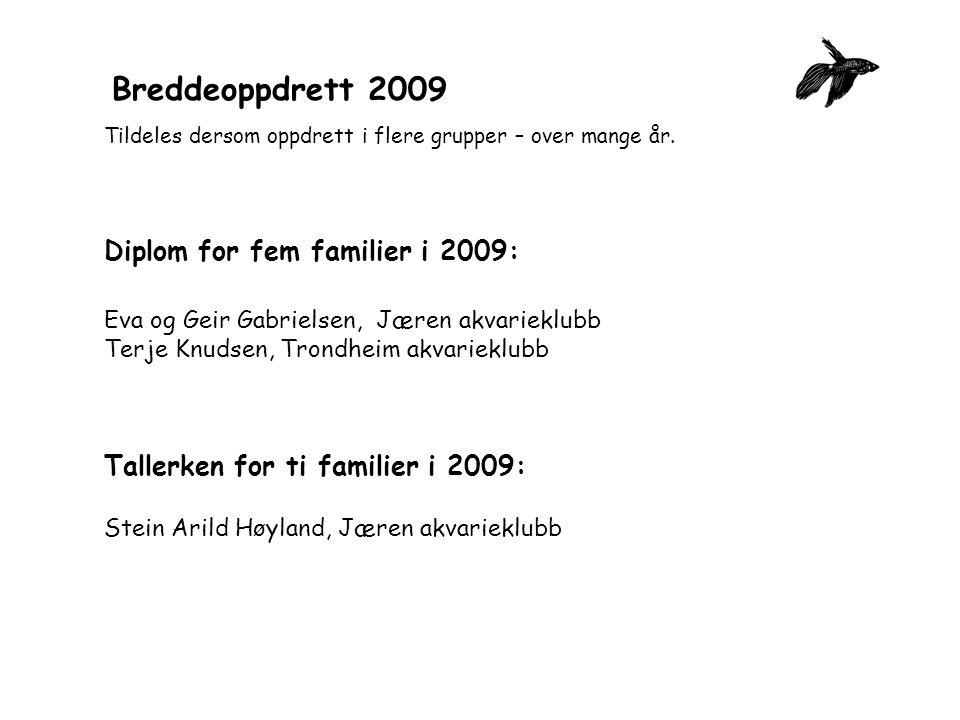 Breddeoppdrett 2009 Tildeles dersom oppdrett i flere grupper – over mange år.