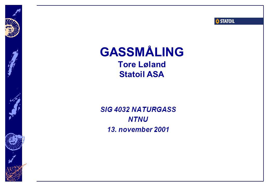 GASSMÅLING Tore Løland Statoil ASA SIG 4032 NATURGASS NTNU 13. november 2001