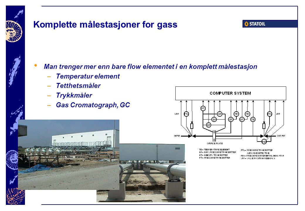 Komplette målestasjoner for gass • Man trenger mer enn bare flow elementet i en komplett målestasjon –Temperatur element –Tetthetsmåler –Trykkmåler –Gas Cromatograph, GC