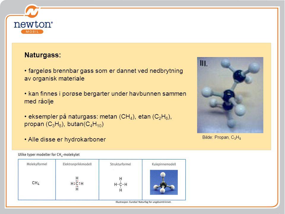 Naturgass: • fargeløs brennbar gass som er dannet ved nedbrytning av organisk materiale • kan finnes i porøse bergarter under havbunnen sammen med råo