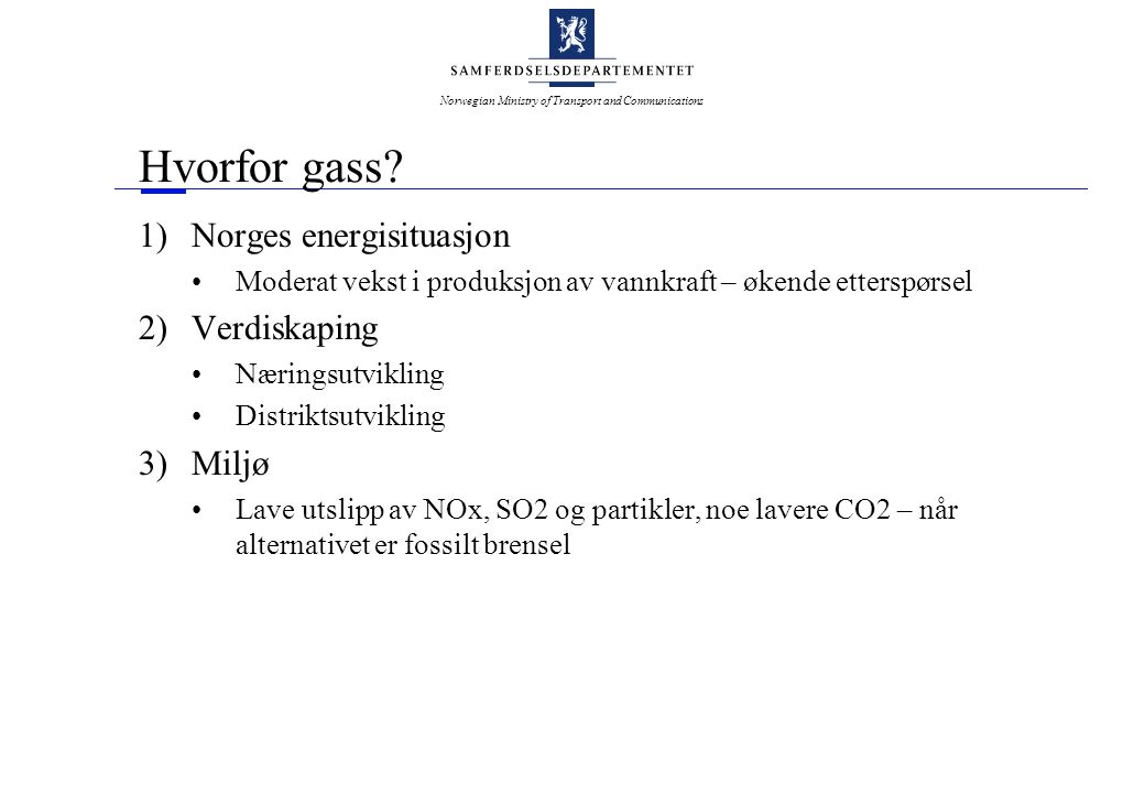 Norwegian Ministry of Transport and Communications Hvorfor gass i transportsektoren.