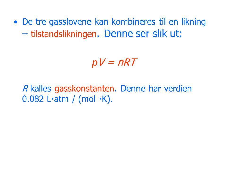 •De tre gasslovene kan kombineres til en likning – tilstandslikningen.