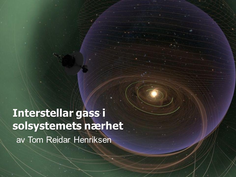 av Tom Reidar Henriksen Interstellar gass i solsystemets nærhet