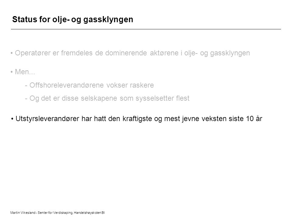 Martin Vikesland - Senter for Verdiskaping, Handelshøyskolen BI • Operatører er fremdeles de dominerende aktørene i olje- og gassklyngen • Men... - Of