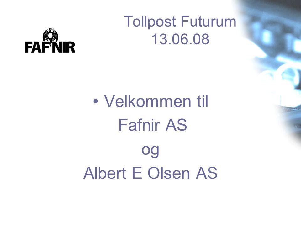 Tollpost Futurum 13.06.08 •Velkommen til Fafnir AS og Albert E Olsen AS