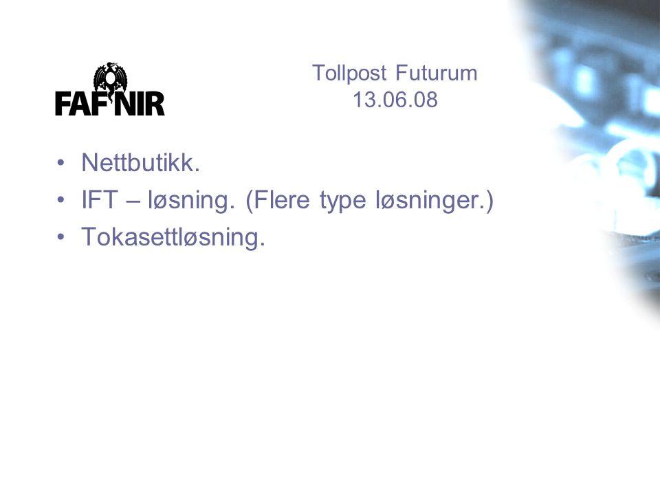 •Nettbutikk. •IFT – løsning. (Flere type løsninger.) •Tokasettløsning.