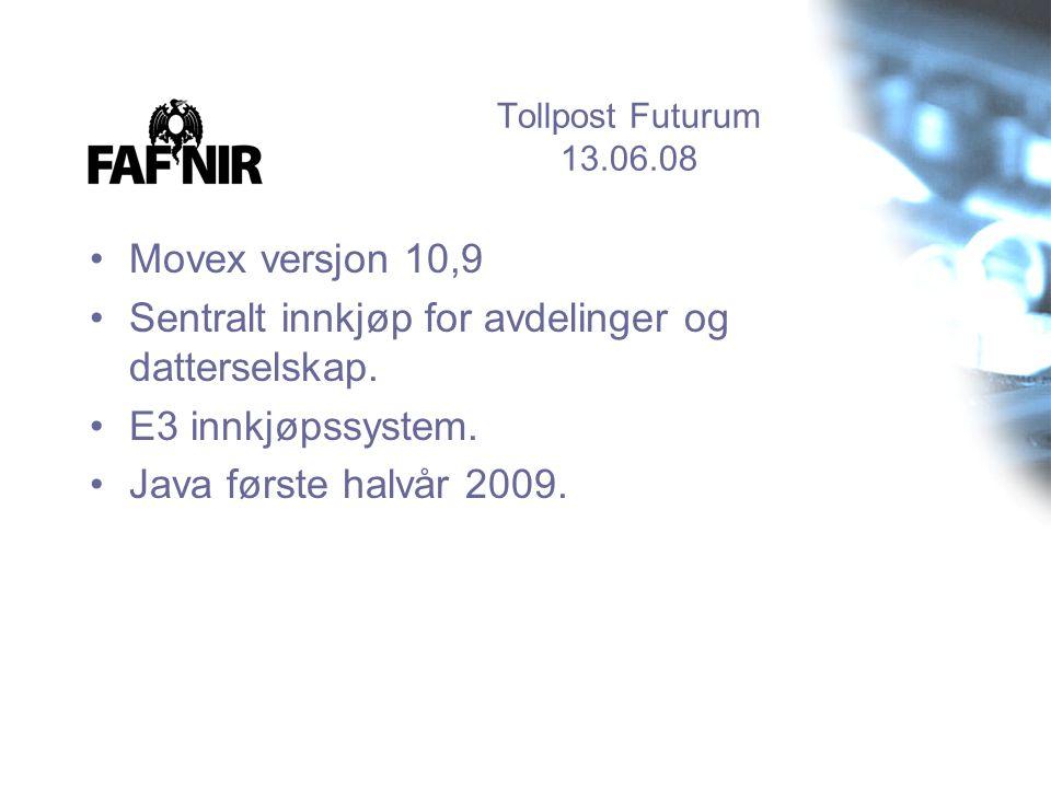 Tollpost Futurum 13.06.08 •Movex versjon 10,9 •Sentralt innkjøp for avdelinger og datterselskap. •E3 innkjøpssystem. •Java første halvår 2009.