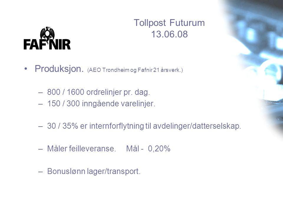 Tollpost Futurum 13.06.08 •Produksjon. (AEO Trondheim og Fafnir 21 årsverk.) –800 / 1600 ordrelinjer pr. dag. –150 / 300 inngående varelinjer. –30 / 3