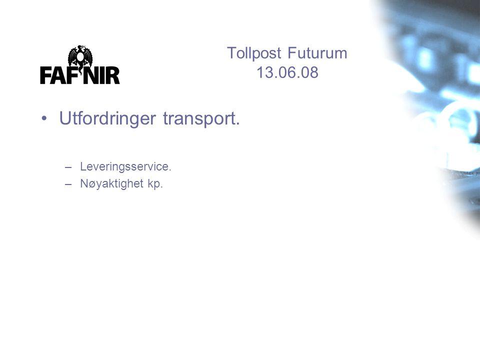 Tollpost Futurum 13.06.08 •Utfordringer transport. –Leveringsservice. –Nøyaktighet kp.