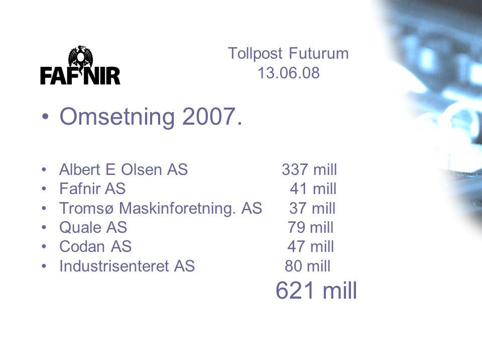 Tollpost Futurum 13.06.08 •Omsetning 2007. •Albert E Olsen AS 337 mill •Fafnir AS 41 mill •Tromsø Maskinforetning. AS 37 mill •Quale AS 79 mill •Codan