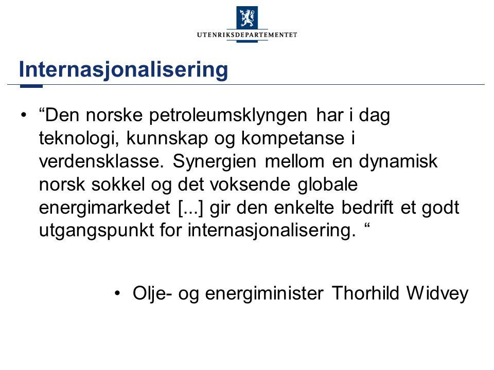 """Internasjonalisering •""""Den norske petroleumsklyngen har i dag teknologi, kunnskap og kompetanse i verdensklasse. Synergien mellom en dynamisk norsk so"""