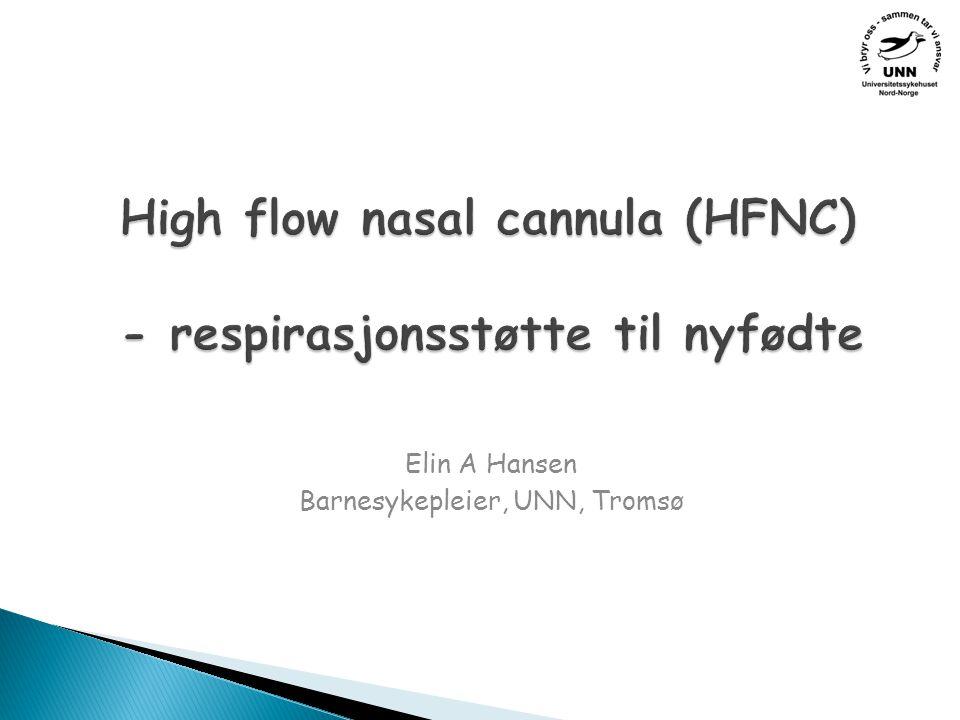 High flow nasal cannula (HFNC) - respirasjonsstøtte til nyfødte Elin A Hansen Barnesykepleier, UNN, Tromsø