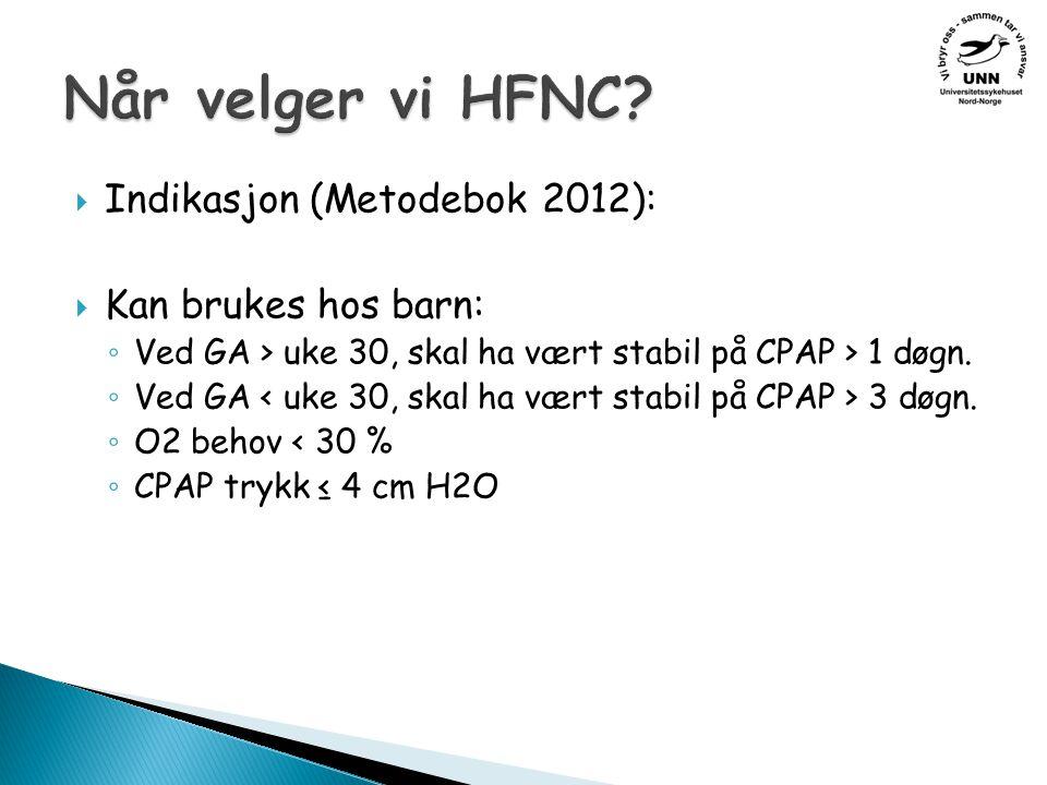  Indikasjon (Metodebok 2012):  Kan brukes hos barn: ◦ Ved GA > uke 30, skal ha vært stabil på CPAP > 1 døgn.