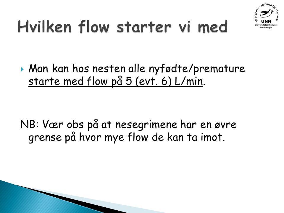  Man kan hos nesten alle nyfødte/premature starte med flow på 5 (evt.