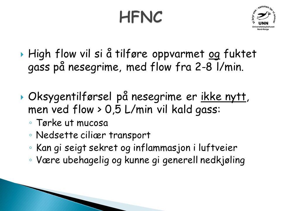  High flow vil si å tilføre oppvarmet og fuktet gass på nesegrime, med flow fra 2-8 l/min.