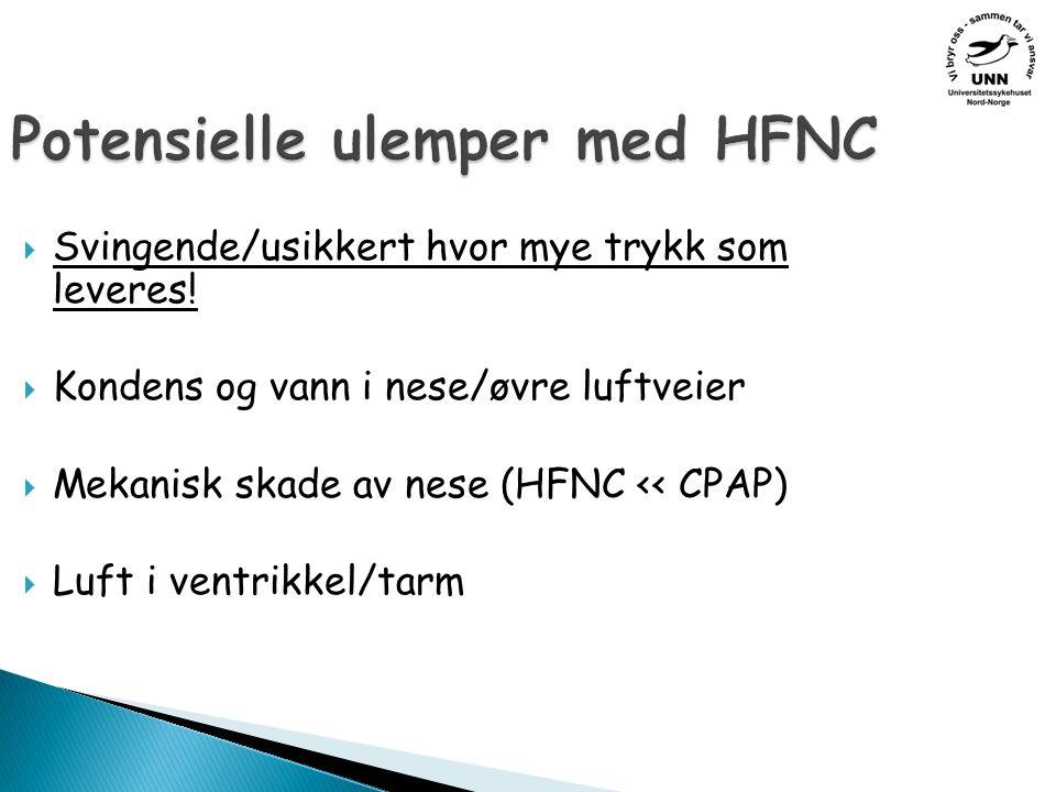 Potensielle ulemper med HFNC  Svingende/usikkert hvor mye trykk som leveres.