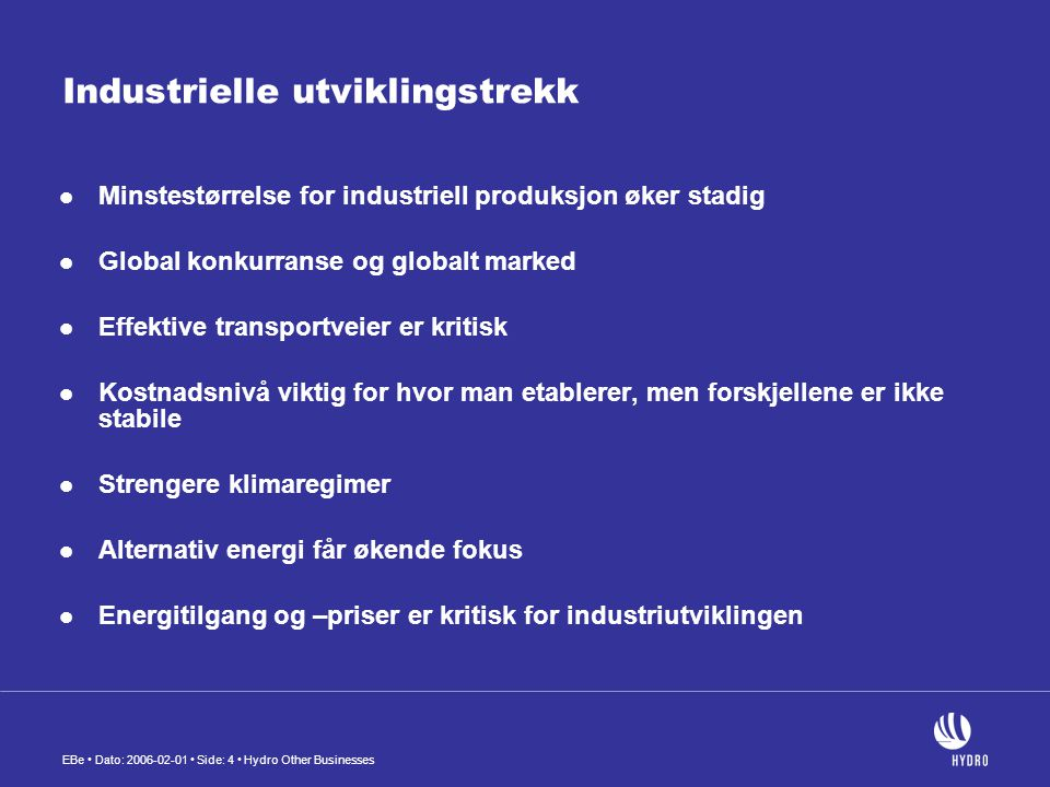 EBe • Dato: 2006-02-01 • Side: 15 • Hydro Other Businesses Industriens nåsituasjon viktig å korrigere feiloppfatninger  Prosessindustrien i Norge er konkurransedyktig - Utallige effektiviseringsprosesser - Dramatiske forbedring i forholdet mellom kostnader og volum - Til tross for - konkurranse fra lavkostland - begrensede investeringer til kapasitetsutvidelser og…….