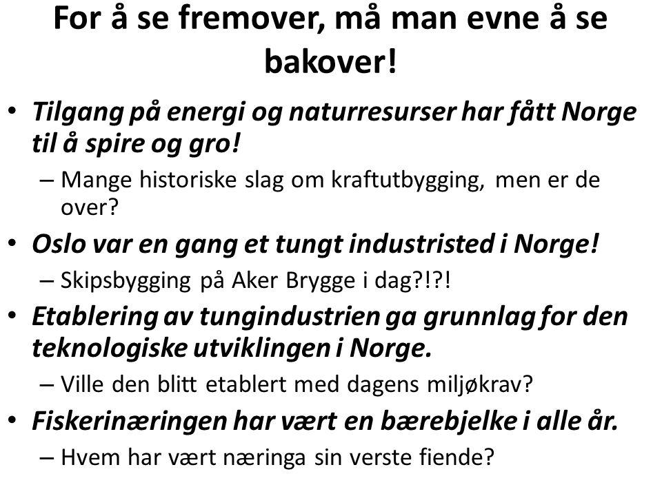 For å se fremover, må man evne å se bakover! • Tilgang på energi og naturresurser har fått Norge til å spire og gro! – Mange historiske slag om kraftu