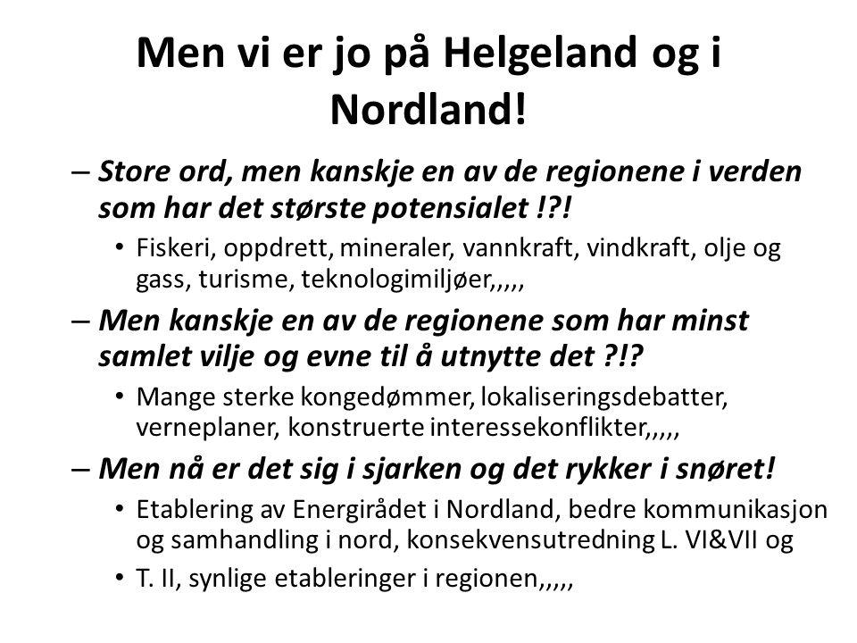 Men vi er jo på Helgeland og i Nordland! – Store ord, men kanskje en av de regionene i verden som har det største potensialet !?! • Fiskeri, oppdrett,