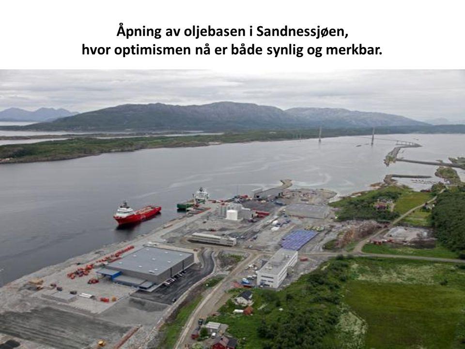 Åpning av oljebasen i Sandnessjøen, hvor optimismen nå er både synlig og merkbar.