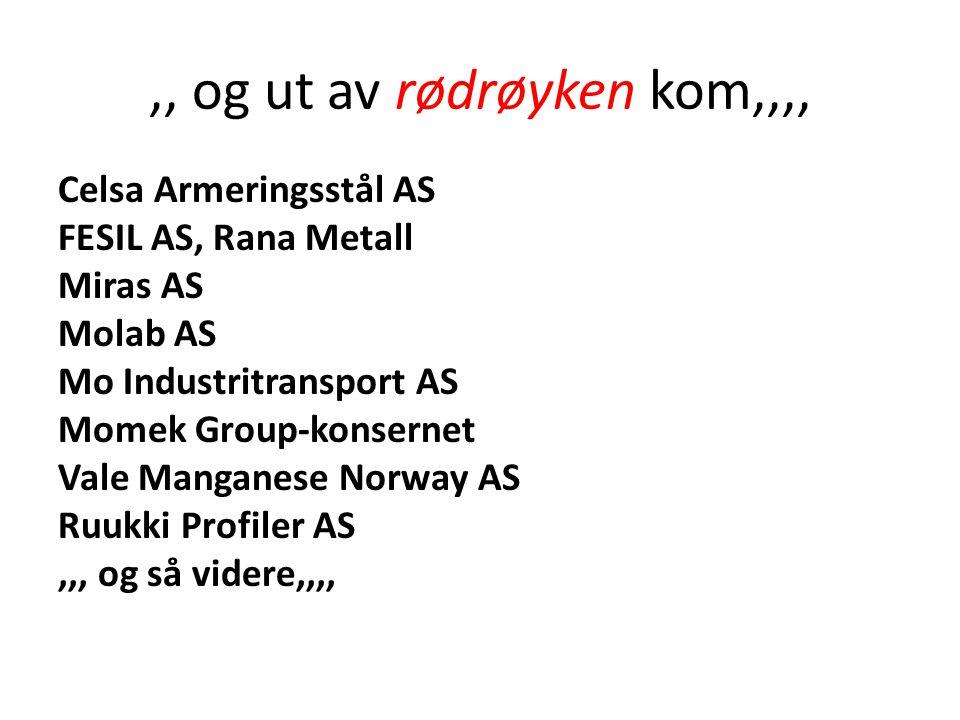 ,, og ut av rødrøyken kom,,,, Celsa Armeringsstål AS FESIL AS, Rana Metall Miras AS Molab AS Mo Industritransport AS Momek Group-konsernet Vale Mangan
