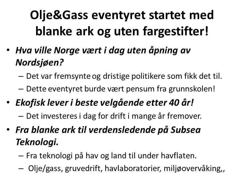 Olje&Gass eventyret startet med blanke ark og uten fargestifter! • Hva ville Norge vært i dag uten åpning av Nordsjøen? – Det var fremsynte og dristig