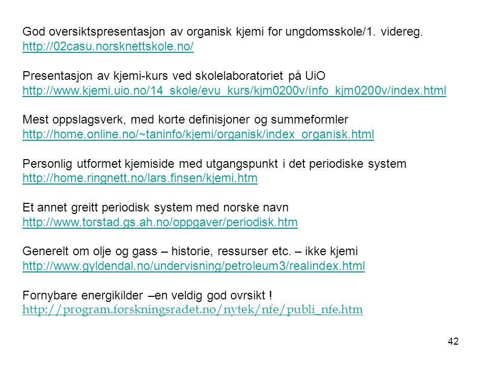 42 God oversiktspresentasjon av organisk kjemi for ungdomsskole/1. videreg. http://02casu.norsknettskole.no/ Presentasjon av kjemi-kurs ved skolelabor