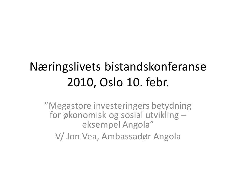 "Næringslivets bistandskonferanse 2010, Oslo 10. febr. ""Megastore investeringers betydning for økonomisk og sosial utvikling – eksempel Angola"" V/ Jon"