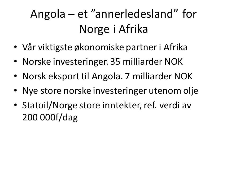 """Angola – et """"annerledesland"""" for Norge i Afrika • Vår viktigste økonomiske partner i Afrika • Norske investeringer. 35 milliarder NOK • Norsk eksport"""