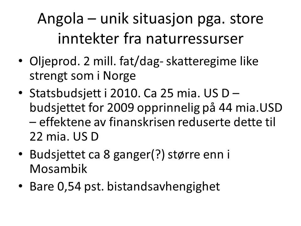Angola – unik situasjon pga. store inntekter fra naturressurser • Oljeprod. 2 mill. fat/dag- skatteregime like strengt som i Norge • Statsbudsjett i 2