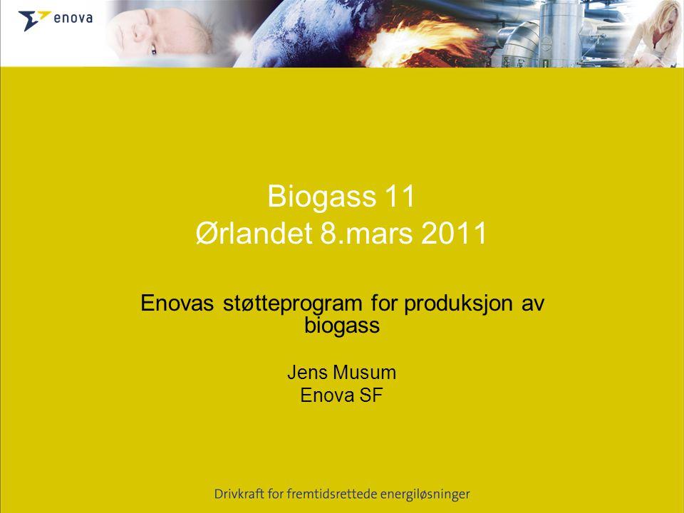 Biogass 11 Ørlandet 8.mars 2011 Enovas støtteprogram for produksjon av biogass Jens Musum Enova SF