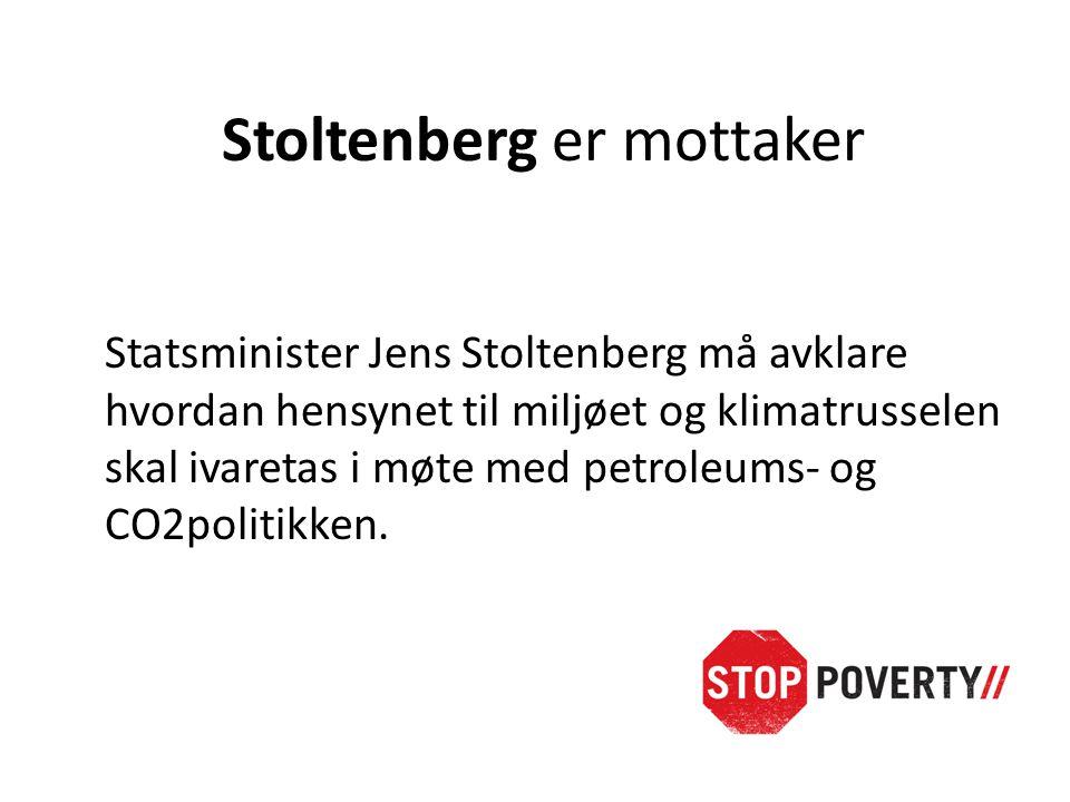 Stoltenberg er mottaker Statsminister Jens Stoltenberg må avklare hvordan hensynet til miljøet og klimatrusselen skal ivaretas i møte med petroleums- og CO2politikken.