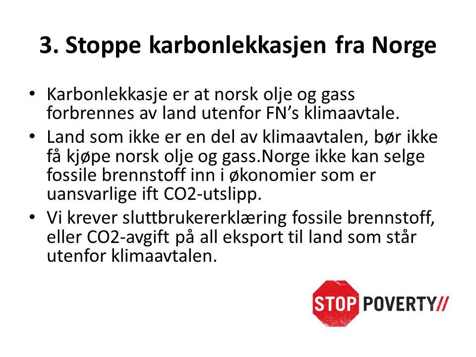 3. Stoppe karbonlekkasjen fra Norge • Karbonlekkasje er at norsk olje og gass forbrennes av land utenfor FN's klimaavtale. • Land som ikke er en del a