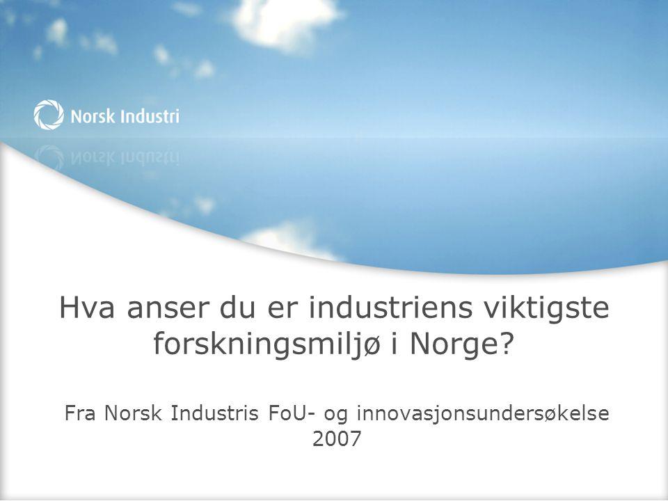 Hva anser du er industriens viktigste forskningsmiljø i Norge.