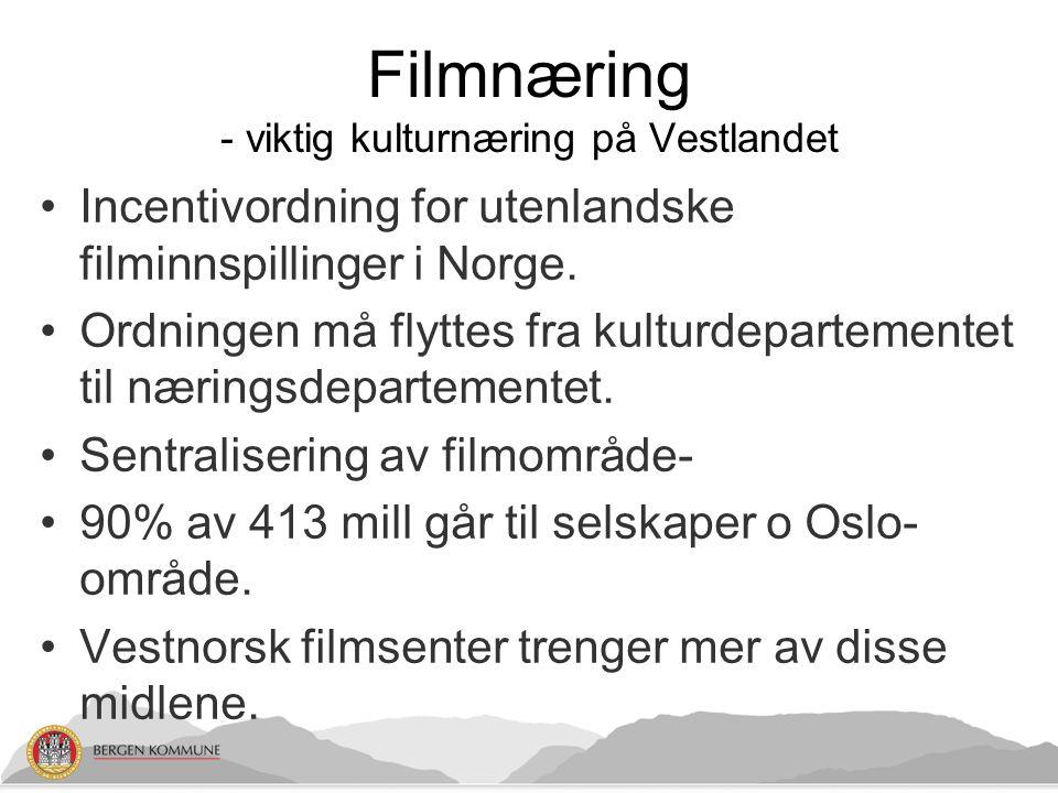 Filmnæring - viktig kulturnæring på Vestlandet •Incentivordning for utenlandske filminnspillinger i Norge. •Ordningen må flyttes fra kulturdepartement
