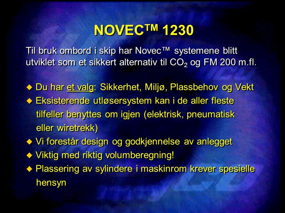 NOVEC TM 1230 Til bruk ombord i skip har Novec™ systemene blitt utviklet som et sikkert alternativ til CO 2 og FM 200 m.fl.  Du har et valg: Sikkerhe