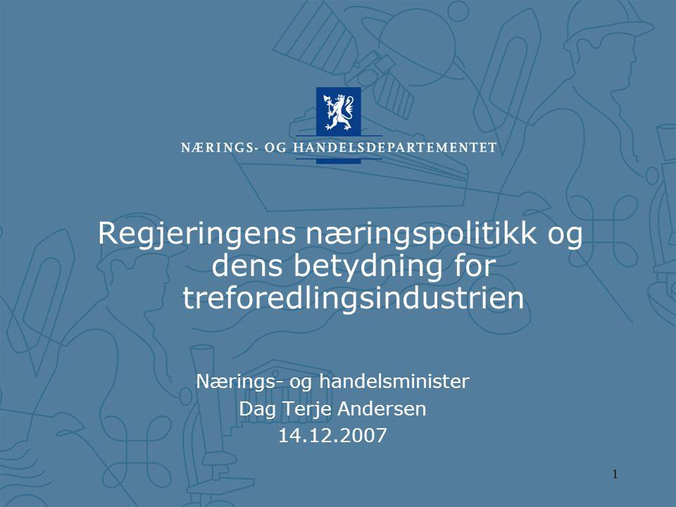 1 Regjeringens næringspolitikk og dens betydning for treforedlingsindustrien Nærings- og handelsminister Dag Terje Andersen 14.12.2007