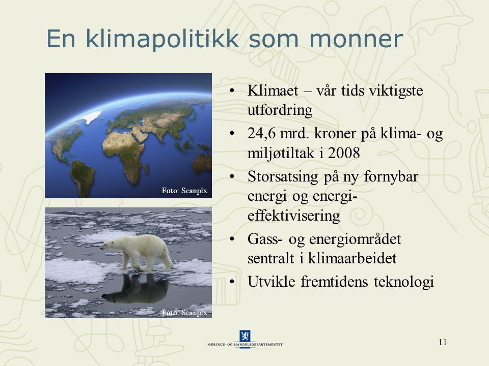 11 En klimapolitikk som monner •Klimaet – vår tids viktigste utfordring •24,6 mrd. kroner på klima- og miljøtiltak i 2008 •Storsatsing på ny fornybar