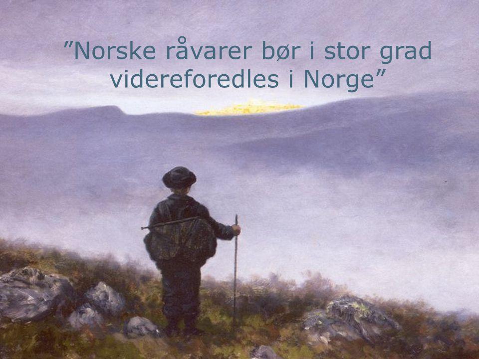 15 Norske råvarer bør i stor grad videreforedles i Norge