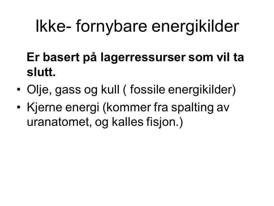 Ikke- fornybare energikilder Er basert på lagerressurser som vil ta slutt. •Olje, gass og kull ( fossile energikilder) •Kjerne energi (kommer fra spal
