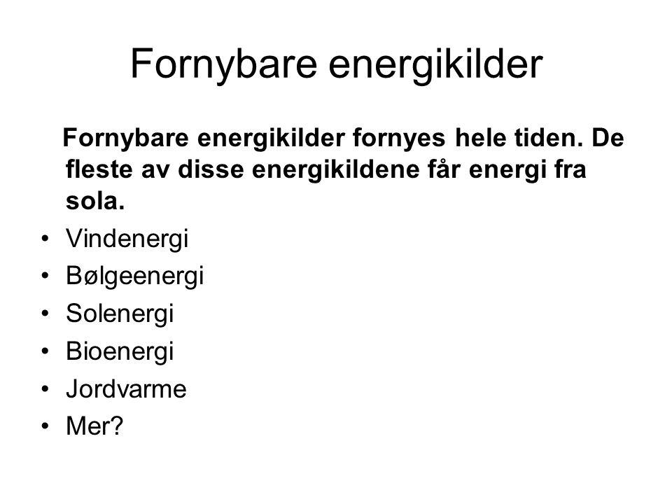 Fornybare energikilder Fornybare energikilder fornyes hele tiden. De fleste av disse energikildene får energi fra sola. •Vindenergi •Bølgeenergi •Sole