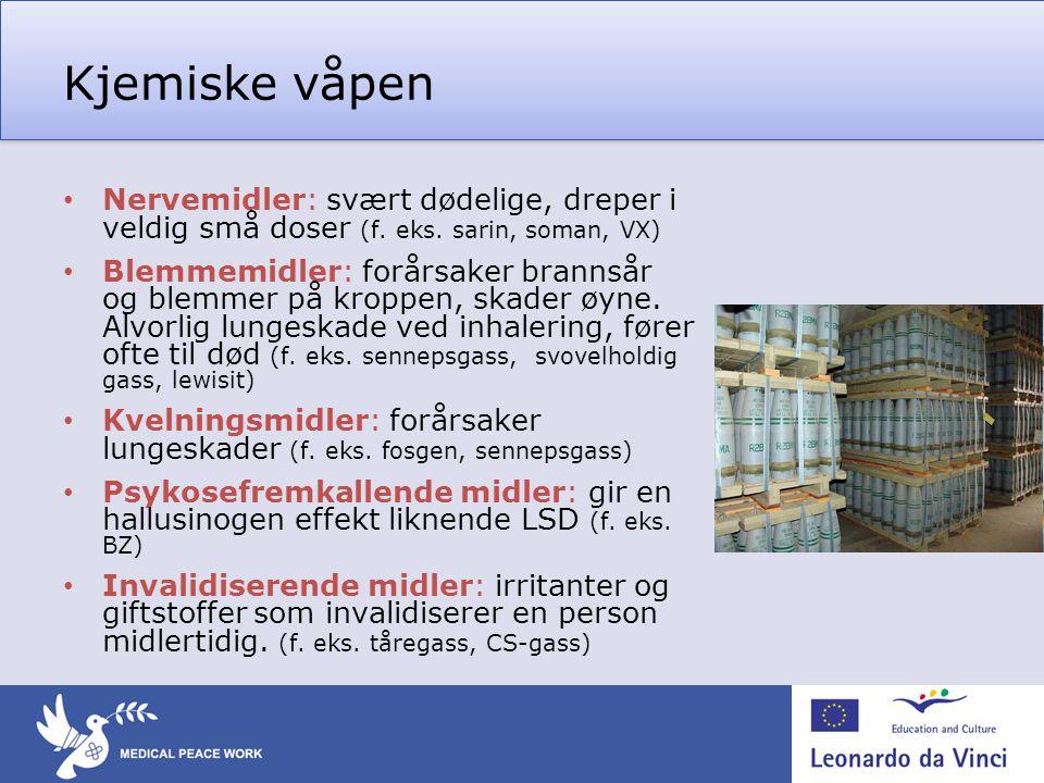 Kjemiske våpen • Nervemidler: svært dødelige, dreper i veldig små doser (f. eks. sarin, soman, VX) • Blemmemidler: forårsaker brannsår og blemmer på k