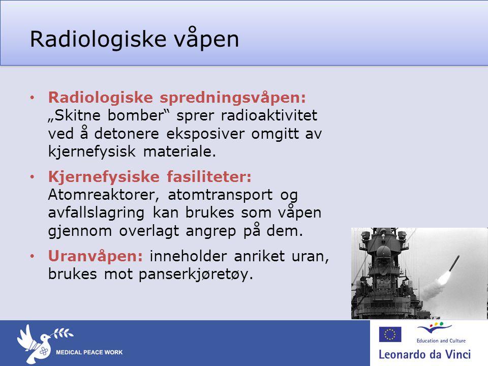 """Radiologiske våpen • Radiologiske spredningsvåpen: """"Skitne bomber"""" sprer radioaktivitet ved å detonere eksposiver omgitt av kjernefysisk materiale. •"""