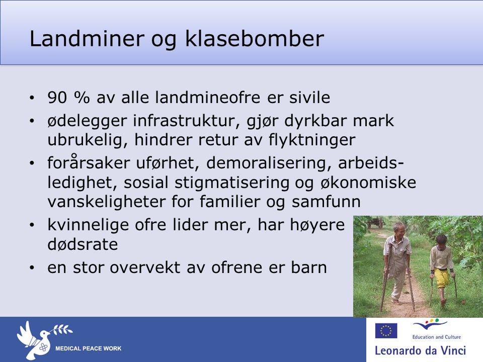 Landminer og klasebomber • 90 % av alle landmineofre er sivile • ødelegger infrastruktur, gjør dyrkbar mark ubrukelig, hindrer retur av flyktninger •